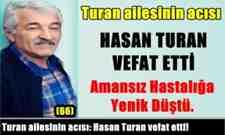 Turan ailesinin acısı: Hasan Turan vefat etti!