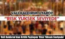"""Vali Kaldırım'dan Kritik Paylaşım """"Risk Yüksek Seviyede"""""""