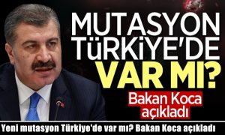 Yeni mutasyon Türkiye'de var mı? Bakan Koca açıkladı