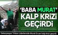 Sakaryaspor Tribün Liderlerinde Murat Ercan kalp krizi geçirdi.