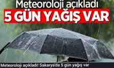Meteoroloji açıkladı! Sakarya'da 5 gün yağış var