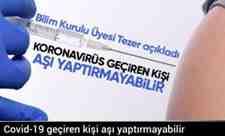 Covid-19 geçiren kişi aşı yaptırmayabilir.