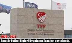 2020 – 2021 Amatör Futbol Ligleri Uygulama Esasları yayınlandı.