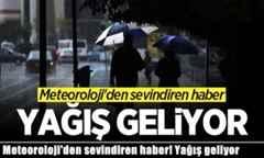 Meteoroloji'den sevindiren haber! Yağış geliyor