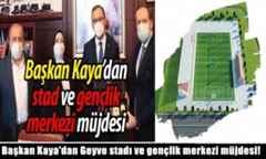 Başkan Kaya'dan stad ve gençlik merkezi müjdesi!