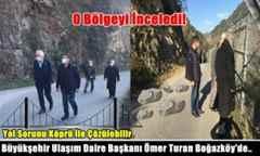 Büyükşehir Ulaşım Daire Başkanı Ömer Turan Boğazköy'de O Bölgeyi İnceledi!