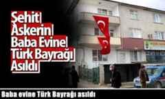 Baba evine Türk Bayrağı asıldı.