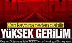 Geyve-Doğançay için TCDD'den yüksek gerilim uyarısı.
