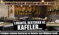 Erdoğan Lokanta Restoran ve Kafeler için Müjdeyi verdi..