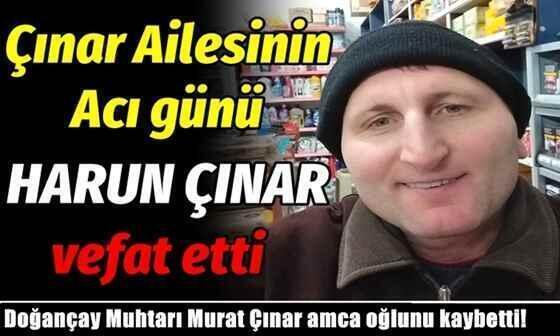Doğançay Muhtarı Murat Çınar amca oğlunu kaybetti!