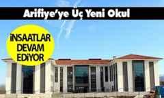 Arifiye'ye Üç Yeni Okul Yapımı Hızla Devam Ediyor…