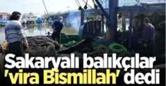 Sakaryalı balıkçılar vira Bismillah dedi.