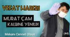 Murat Çam Kalbine Yenildi!Allah rahmet eylesin
