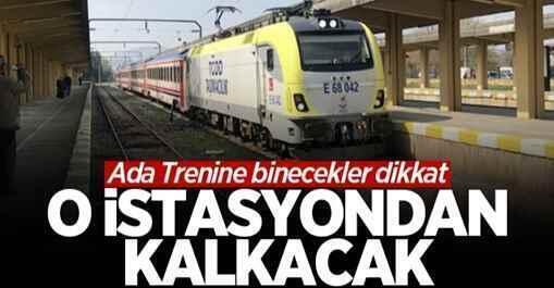 Ada Trenine binecekler dikkat! O istasyondan kalkacak