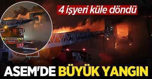ASEM'de büyük yangın! 4 işyeri küle döndü