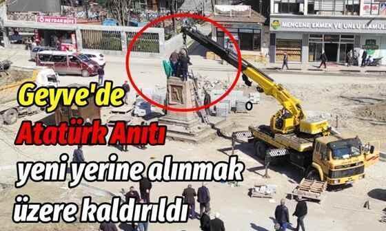 Geyve'de Atatürk Anıtı yeni yerine alınmak üzere kaldırıldı.