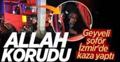 Geyveli şoför İzmir'de kaza yaptı: Allah korudu!