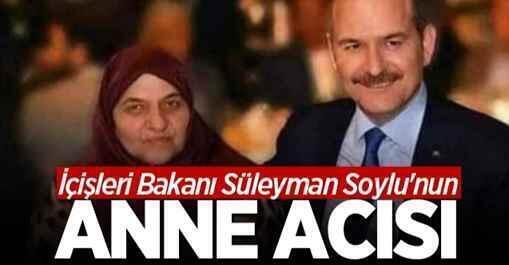 İçişleri Bakanı Süleyman Soylu'nun annesi hayatını kaybetti