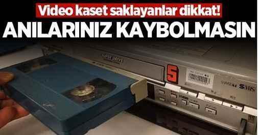 Video kaset saklayanlar dikkat..!