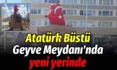 Atatürk Büstü Geyve Meydanı'nda yeni yerinde..