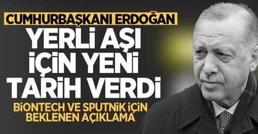 Cumhurbaşkanı Erdoğan yerli aşı için yeni tarih verdi