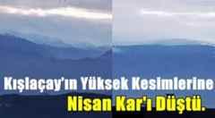 Kışlaçay'ın Yüksek Kesimlerine Nisan Kar'ı Düştü.