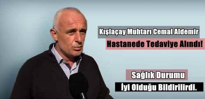Kışlaçay Muhtarı Cemal Aldemir Hastanede Tedaviye Alındı!