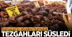 Ramazan'ın gözdesi hurmalar, tezgahları süsledi