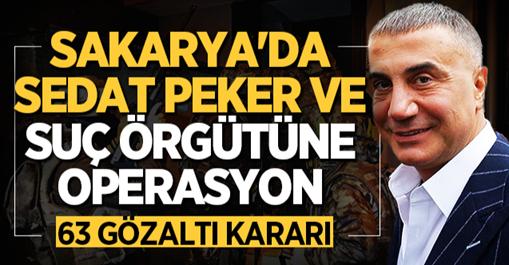 Sakarya'da Sedat Peker ve suç örgütüne operasyon! 63 gözaltı kararı