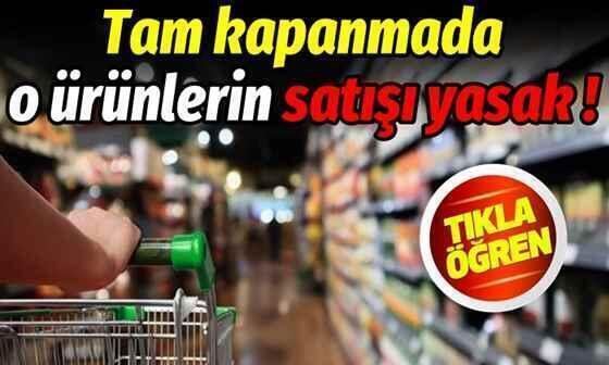 Tam kapanmada o ürünlerin satışı yasak!