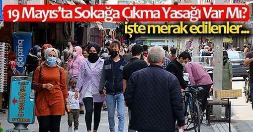 19 Mayıs'ta Sokağa Çıkma Yasağı Var Mı? İşte Merak Edilenler…