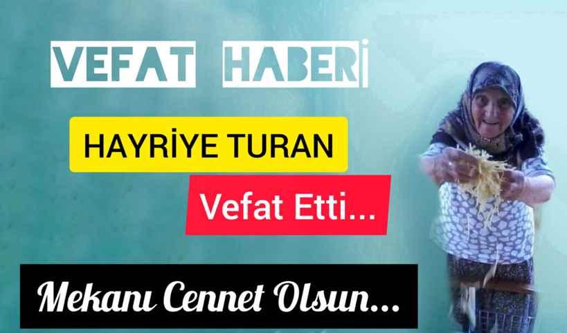 Hayriye Turan Vefat Etti!! Mekânını Cennet Olsun.