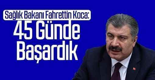 Sağlık Bakanı Fahrettin Koca: 45 Günde Başardık..