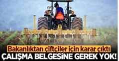 Bakanlıktan çiftçiler için karar! Görev belgesine gerek yok.