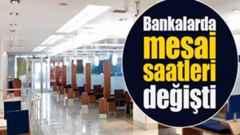 Bankaların mesai saatleri değişti..