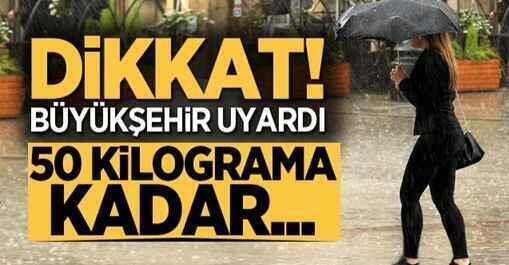 Büyükşehir'den kuvvetli yağış uyarısı! 50 kilograma kadar…