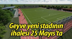 Geyve yeni stadının ihalesi 25 Mayıs'ta…