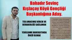 Bahadır Sevinç Kışlaçay Köyü Gençliği Başkanlığına Aday.