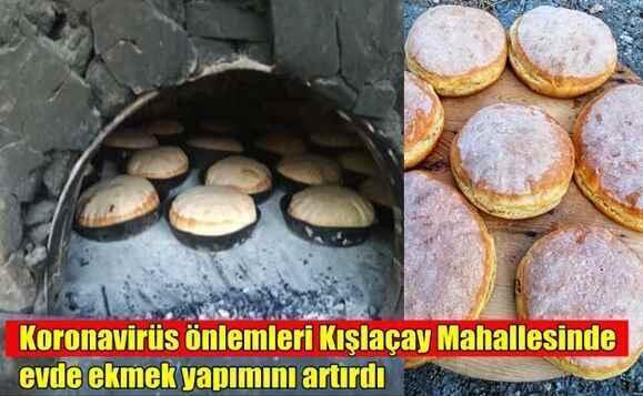 Koronavirüs önlemleriKışlaçay Mahallesinde evde ekmek yapımını artırdı.