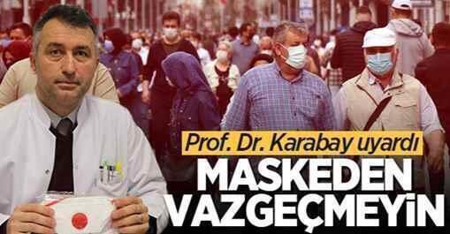 Prof. Dr. Karabay uyardı: Maskeden vazgeçmeyin.