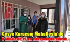 Geyve Karaçam Mahallesin'de O Gün Covid-19 aşı istasyonu Kurulacak.