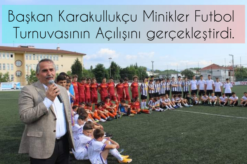 Başkan Karakullukçu Minikler Futbol Turnuvasının Açılışını gerçekleştirdi.