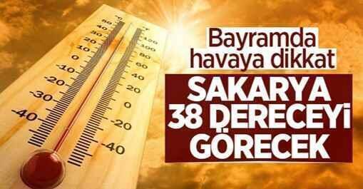 Bayramda havaya dikkat! Sakarya 38 dereceyi görecek