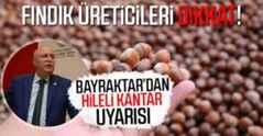 Bayraktar'dan fındık üreticilerine hileli kantar uyarısı…