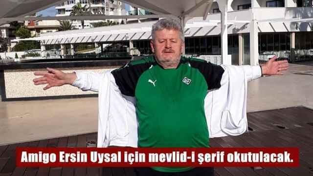 Amigo Ersin Uysal için mevlid-i şerif okutulacak.