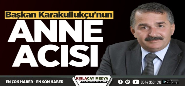 Arifiye Belediye Başkanımız İsmail Karakullukçu'nun anne acısı..