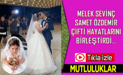 Melek Sevinç & Samet Özdemir Çifti Hayatlarını Birleştirdi.