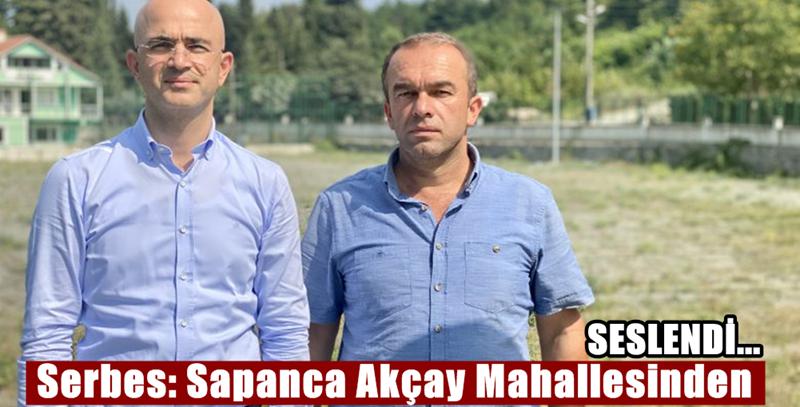 Serbes: Sapanca Akçay Mahallesinden seslendi..