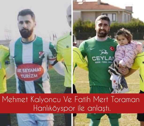 Mehmet Kalyoncu Ve Fatih Mert Toraman Hanlıköyspor ile anlaştı.