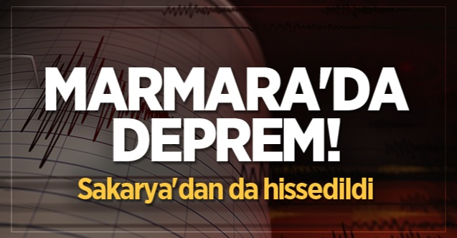 Marmara'da deprem! Sakarya'dan da hissedildi.